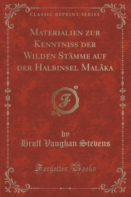 Materialien zur Kenntniss der Wilden Stämme auf der Halbinsel Malâka (Classic Reprint)