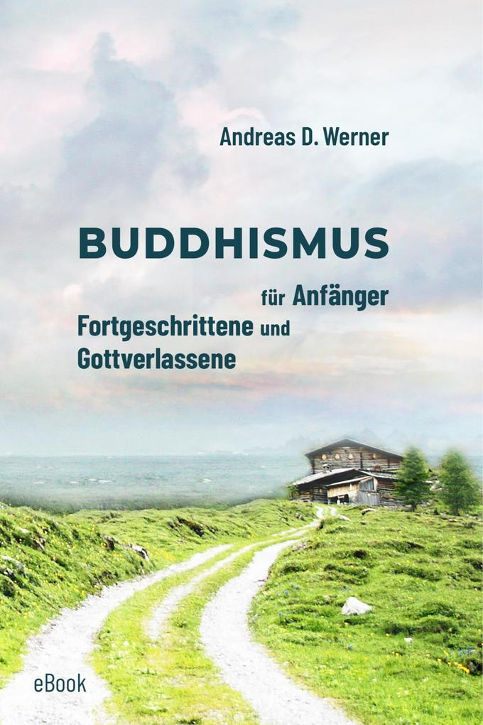 Buddhismus für Anfänger, Fortgeschrittene und Gottverlassene als eBook