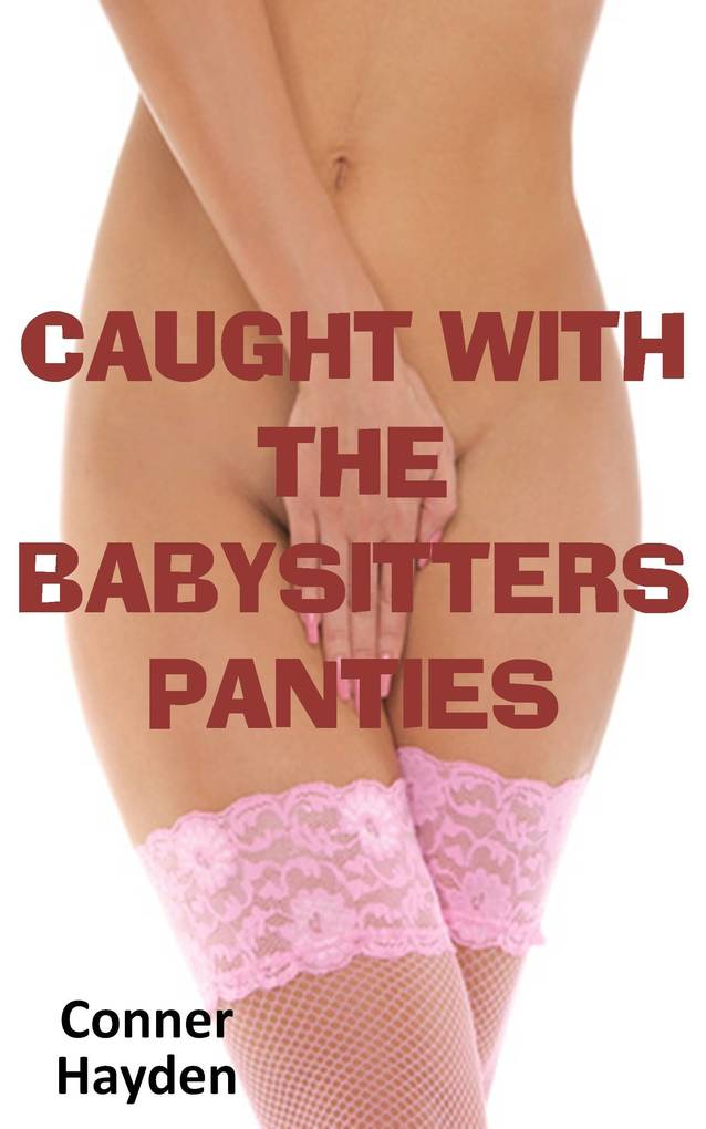 Caught with the Babysitter´s Panties als eBook ...