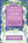 Make Your Own Jewish Wedding: How to Create a Ritual That Expresses Your True Selves