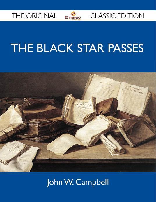 The Black Star Passes - The Original Classic Edition als eBook von John W. Campbell