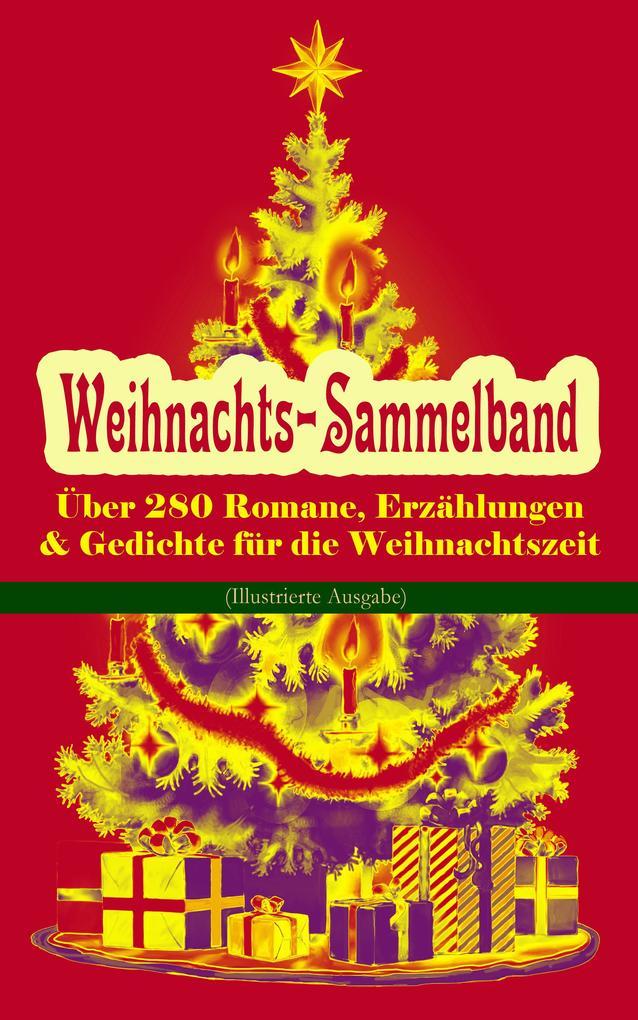 Weihnachts-Sammelband: Über 280 Romane, Erzählungen & Gedichte für die Weihnachtszeit (Illustrierte Ausgabe) als eBook