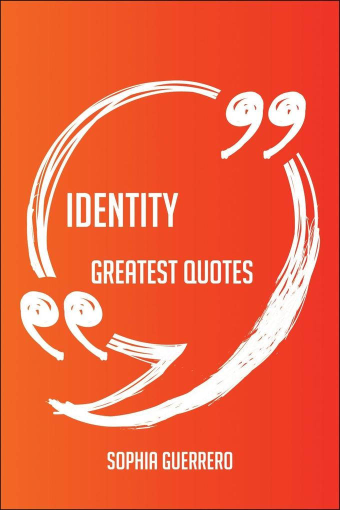 Identity Greatest Quotes - Quick, Short, Medium...