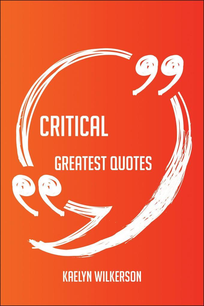Critical Greatest Quotes - Quick, Short, Medium...