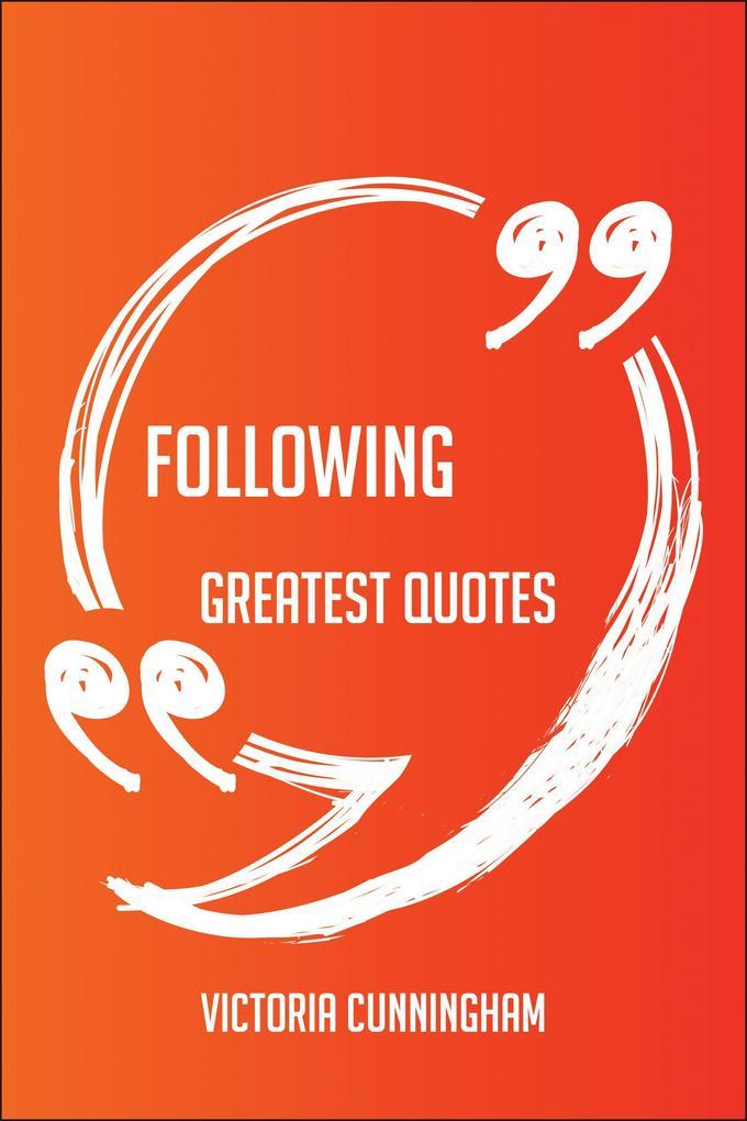 Following Greatest Quotes - Quick, Short, Mediu...