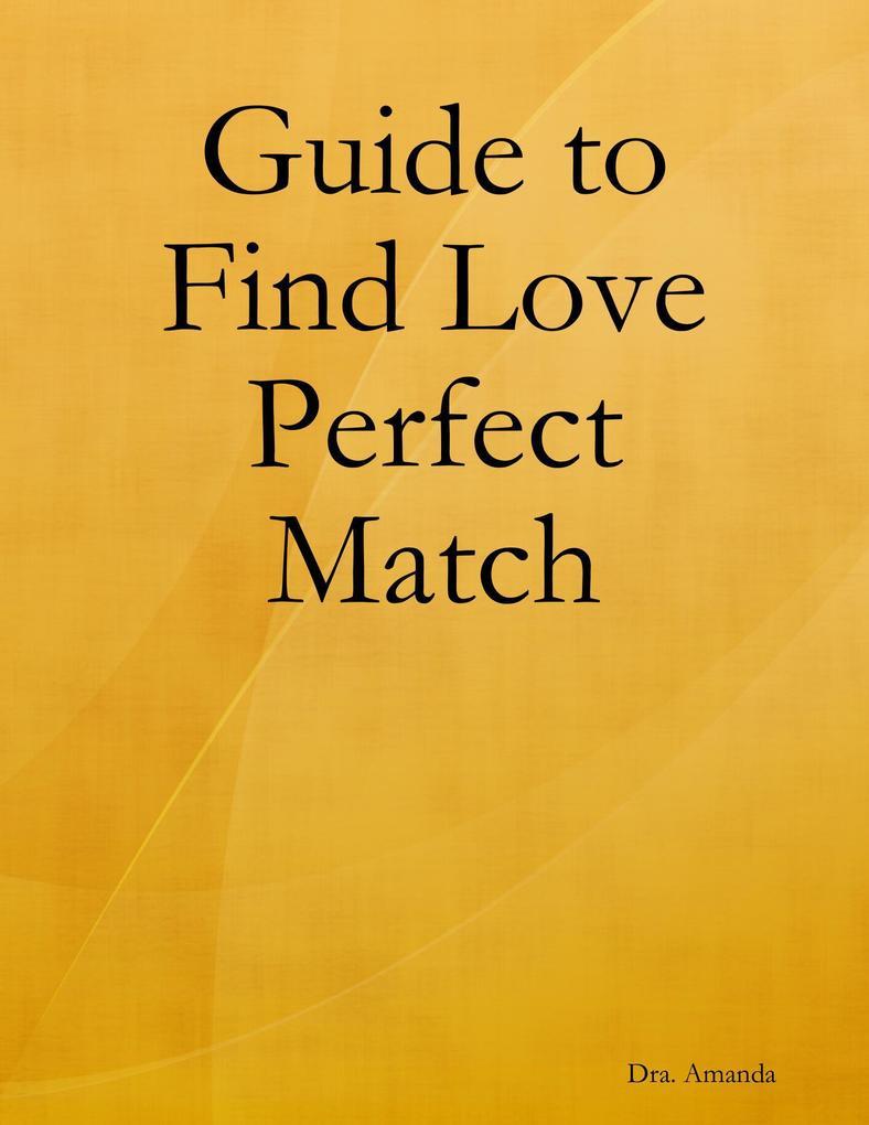Guide to Find Love Perfect Match als eBook von Dra. Amanda - Orieta Eloisa Maestro Andrés
