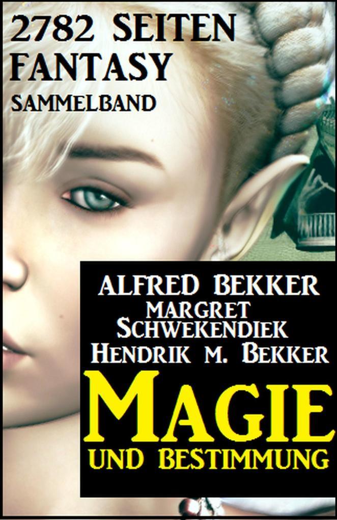 Magie und Bestimmung: 2782 Seiten Fantasy Sammelband als eBook