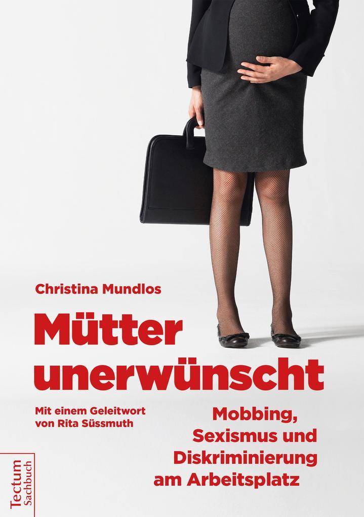 Mütter unerwünscht - Mobbing, Sexismus und Diskriminierung am Arbeitsplatz als eBook