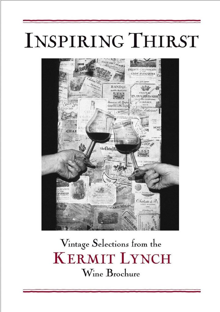 Inspiring Thirst: Vintage Selections from the Kermit Lynch Wine Brochure als Buch