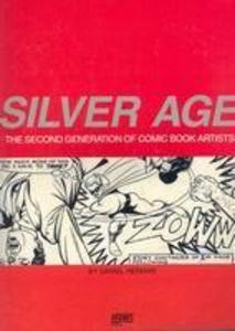 Silver Age: The Second Generation of Comic Artists als Taschenbuch