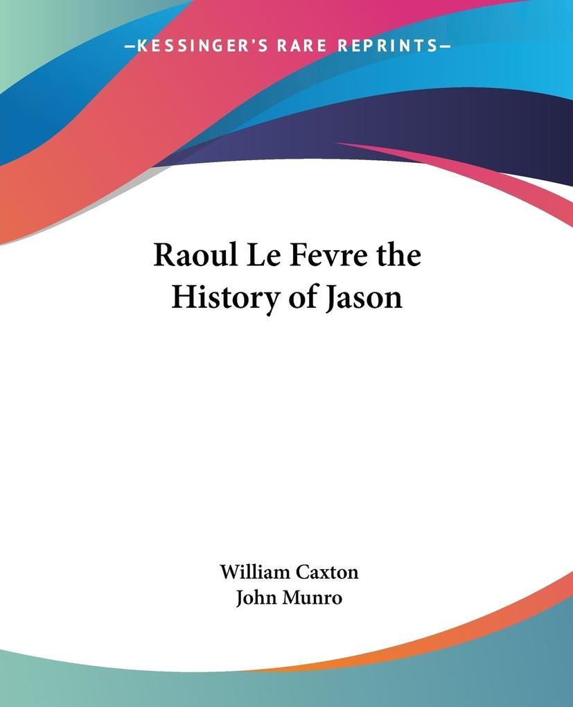 Raoul Le Fevre the History of Jason als Taschenbuch