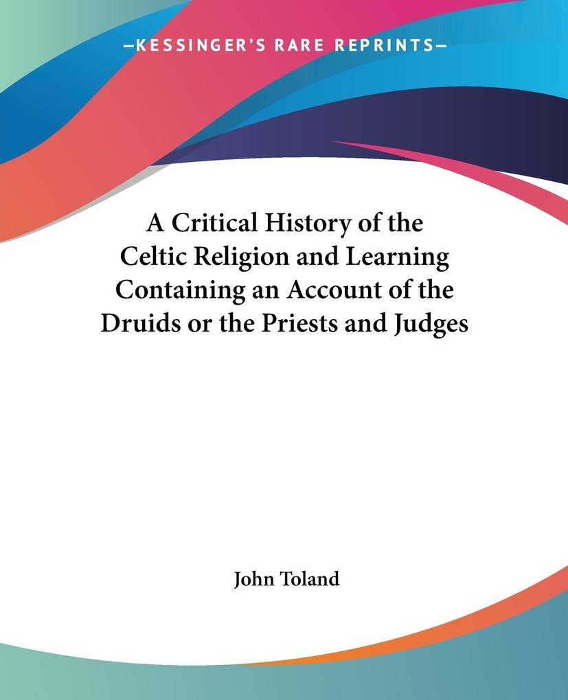 A Critical History of the Celtic Religion and Learning Containing an Account of the Druids or the Priests and Judges als Taschenbuch