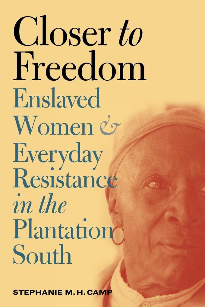 Closer to Freedom: Enslaved Women and Everyday Resistance in the Plantation South als Taschenbuch