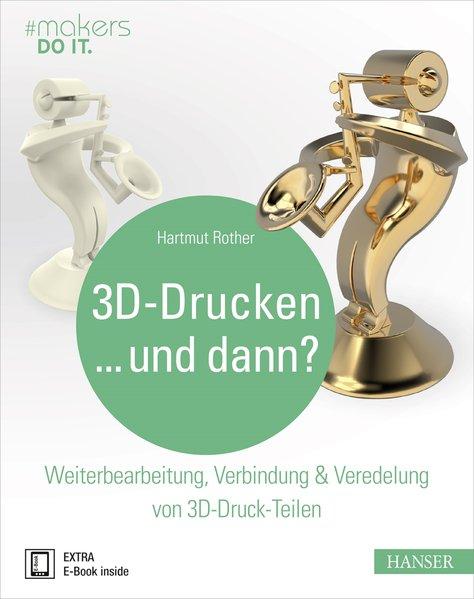 3D-Drucken...und dann? als Buch