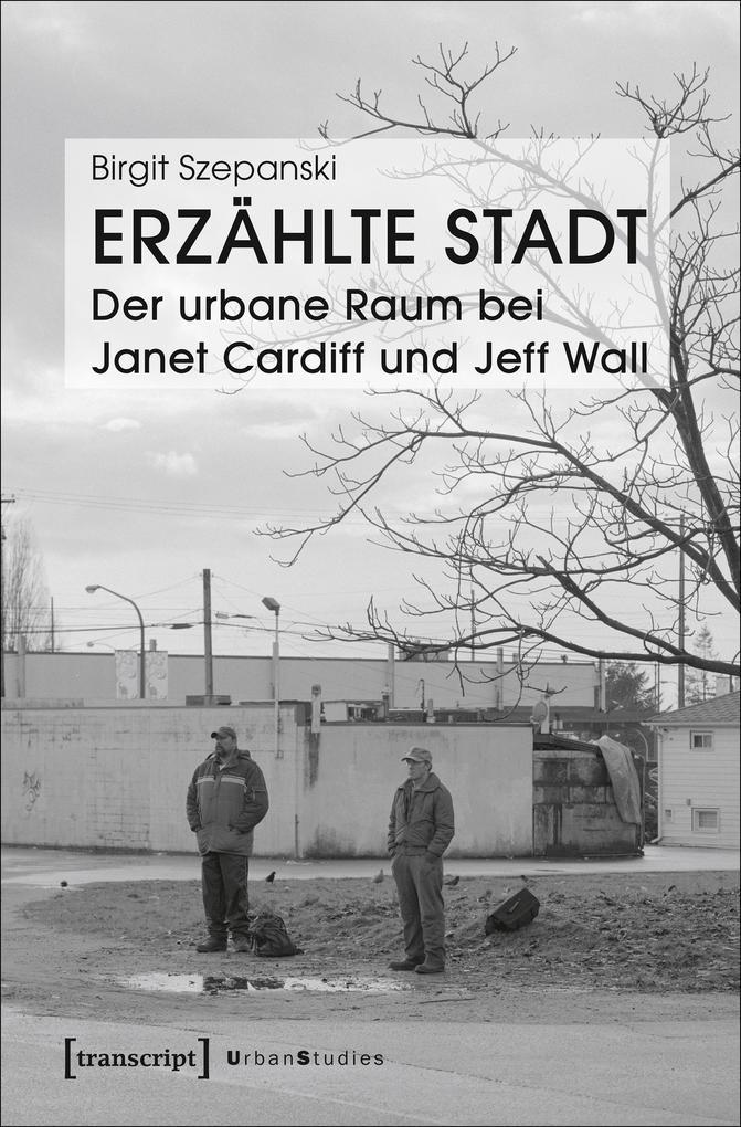Erzählte Stadt - Der urbane Raum bei Janet Cardiff und Jeff Wall als eBook