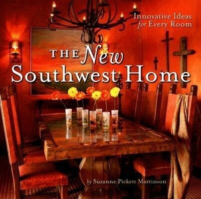 The New Southwest Home: Innovative Ideas for Every Room als Buch