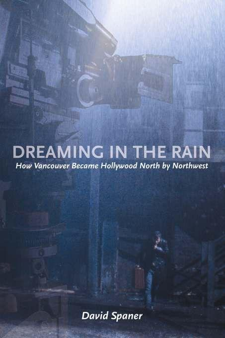 Dreaming in the Rain: How Vancouver Became Hollywood North by Northwest als Taschenbuch