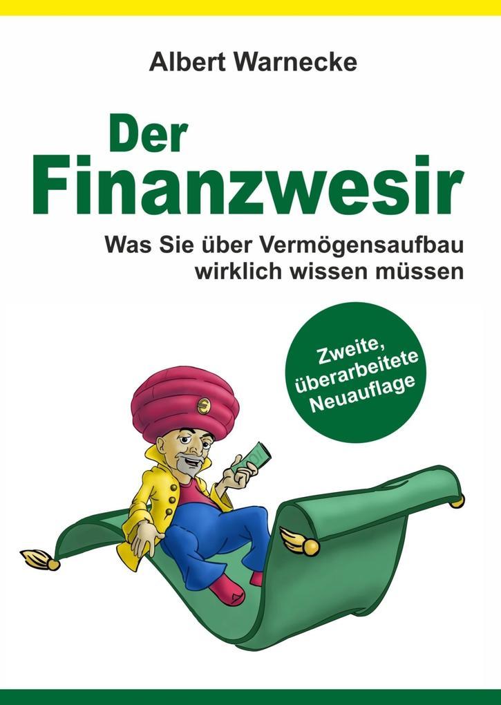 Der Finanzwesir - Was Sie über Vermögensaufbau wirklich wissen müssen. Intelligent Geld anlegen und finanzielle Freiheit erlangen mit ETF und Index-Fonds als eBook