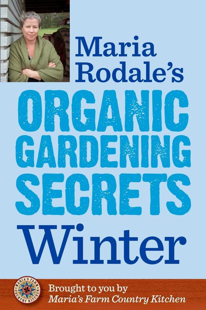 Maria Rodale´s Organic Gardening Secrets: Winter als eBook von Maria Rodale