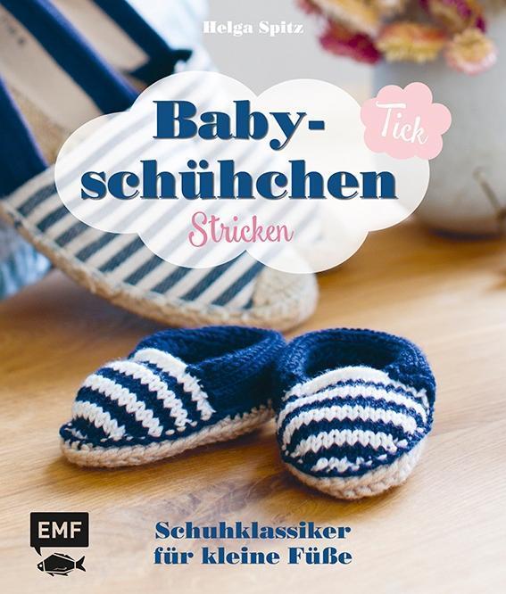 Babyschühchen-Tick: Schuhklassiker für kleine Füße stricken als Buch