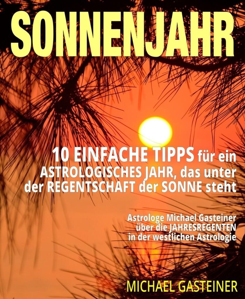 SONNENJAHR: 10 EINFACHE TIPPS für ein ASTROLOGISCHES JAHR, das unter der REGENTSCHAFT der SONNE steht als eBook