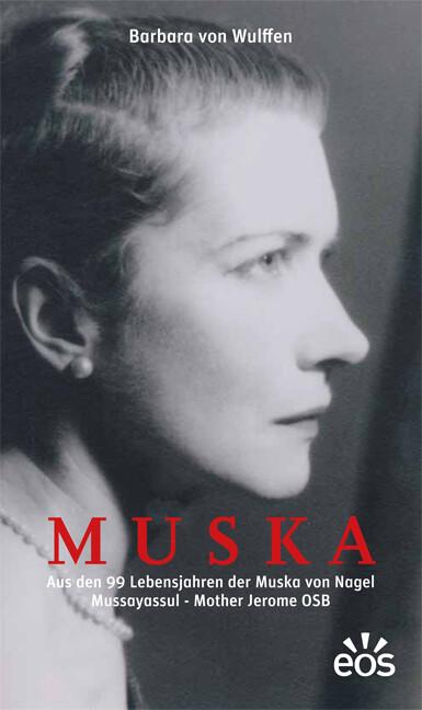 MUSKA - Aus den 99. Lebensjahren der Muska von Nagel Mussayassul - Mother Jerome OSB als Buch von Barbara von Wulffen