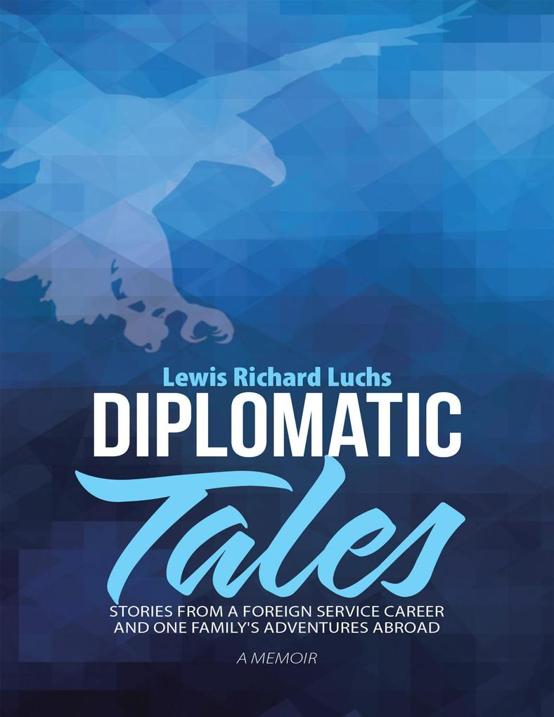 Diplomatic Tales: Stories from a Foreign Servic...