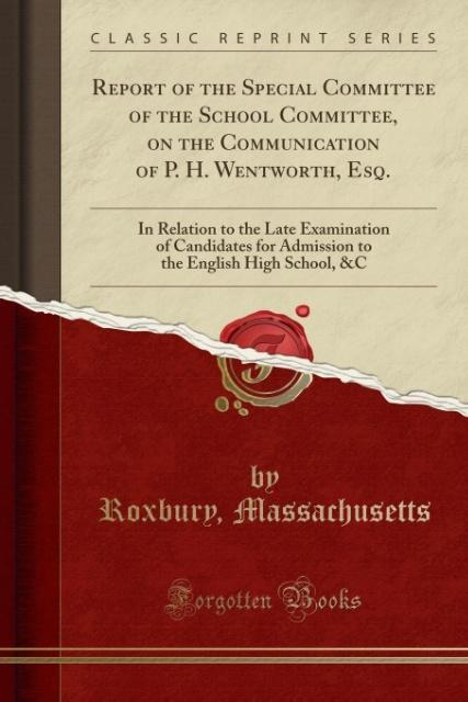 Report of the Special Committee of the School Committee, on the Communication of P. H. Wentworth, Esq. als Taschenbuch v