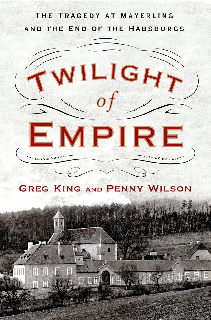 Twilight of Empire: The Tragedy at Mayerling and the End of the Habsburgs als Buch (gebunden)