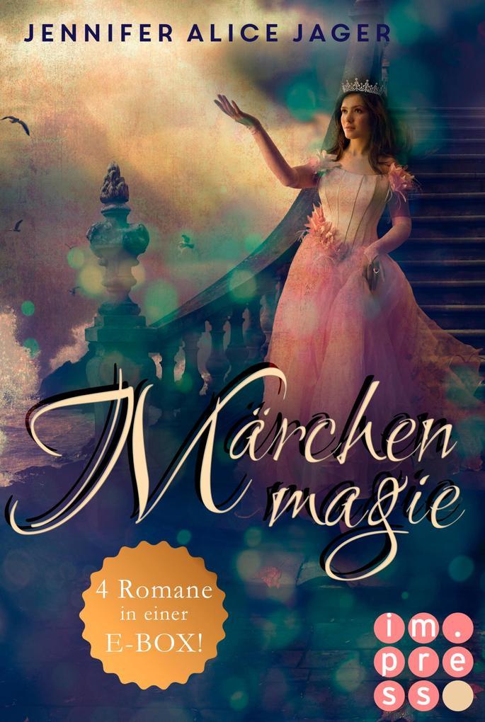 Märchenmagie (Vier Märchen-Romane von Jennifer Alice Jager in einer E-Box!) als eBook