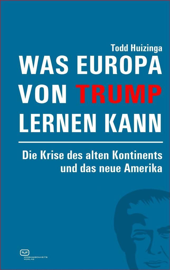 Was Europa von Trump lernen kann als Buch von Todd Huizinga
