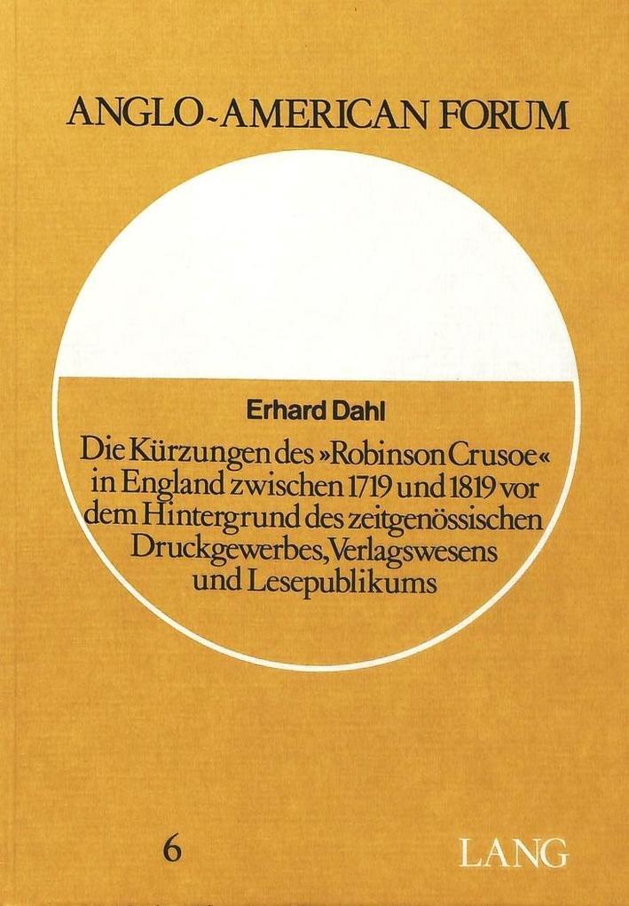Die Kürzungen des «Robinson Crusoe» in England zwischen 1719 und 1819 vor dem Hintergrund des zeitgenössischen Druckgewerbes, Verlagswesens und Lesepublikums als Buch (kartoniert)