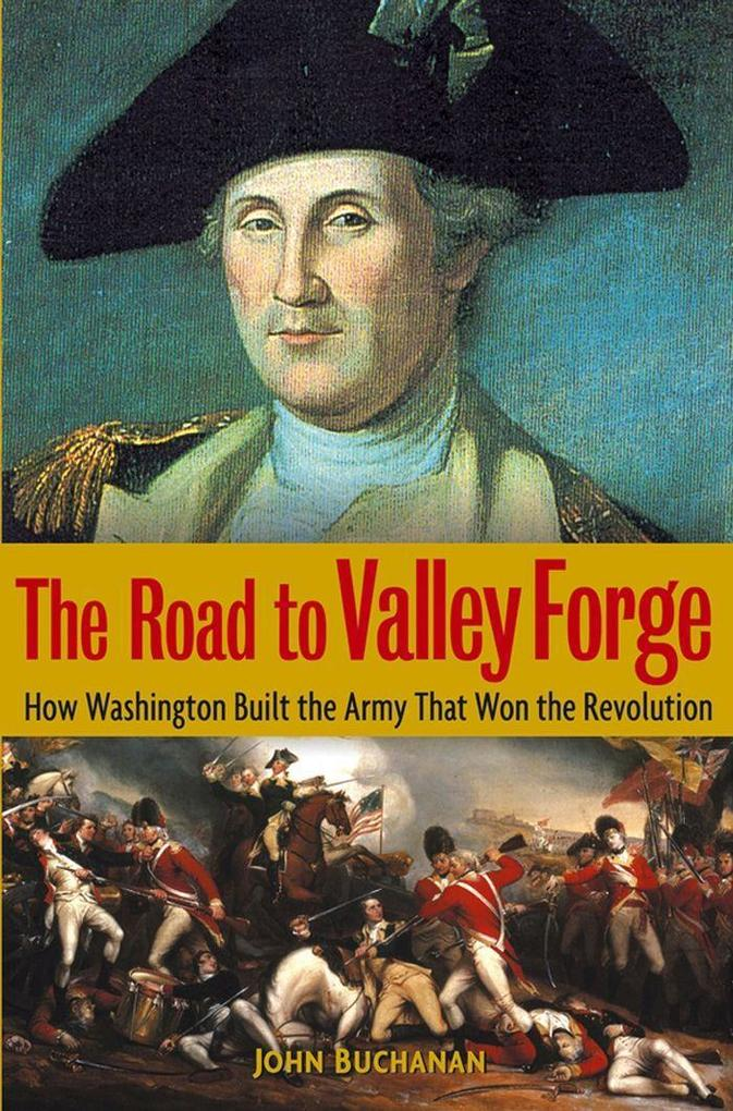 The Road to Valley Forge: How Washington Built the Army That Won the Revolution als Buch (gebunden)