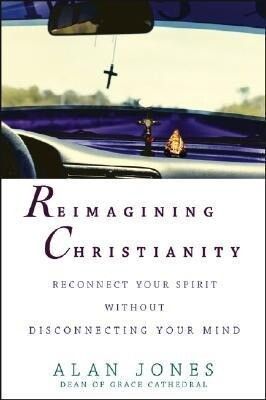 Reimagining Christianity: Reconnect Your Spirit Without Disconnecting Your Mind als Buch (gebunden)