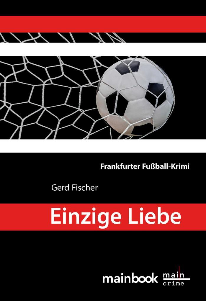 Einzige Liebe: Frankfurter Fußball-Krimi als eBook epub