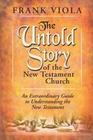 The Untold Story of the New Testament Church: The Original Pattern for Church Life and Growth
