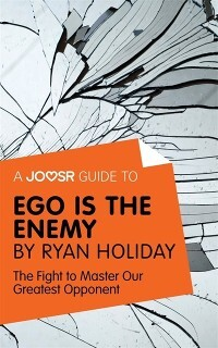 Joosr Guide to... Ego is the Enemy by Ryan Holi...