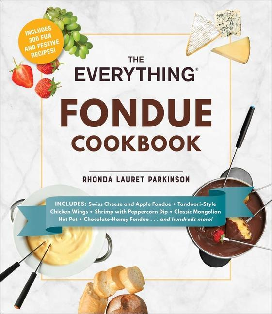 The Everything Fondue Cookbook: 300 Creative Ideas for Any Occasion als Taschenbuch