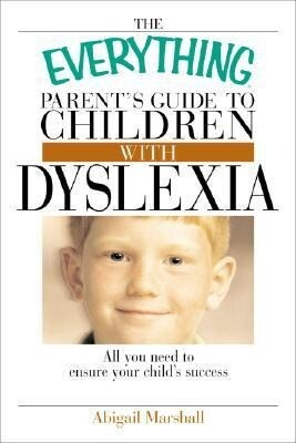 The Everything Parent's Guide to Children with Dyslexia: All You Need to Ensure Your Child's Success als Taschenbuch