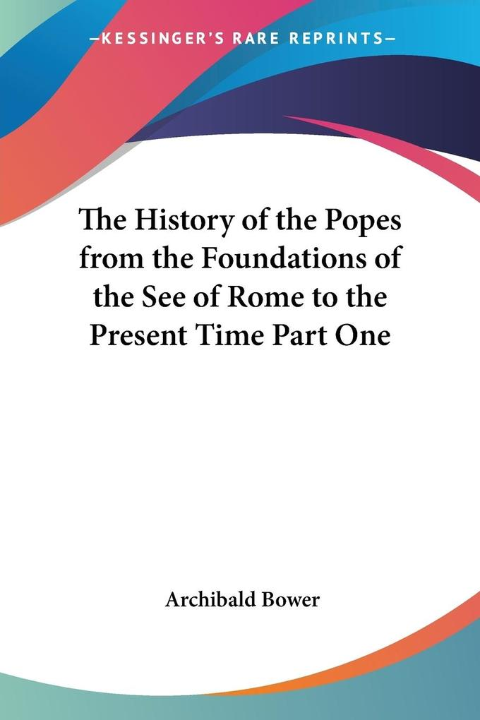 The History of the Popes from the Foundations of the See of Rome to the Present Time Part One als Taschenbuch