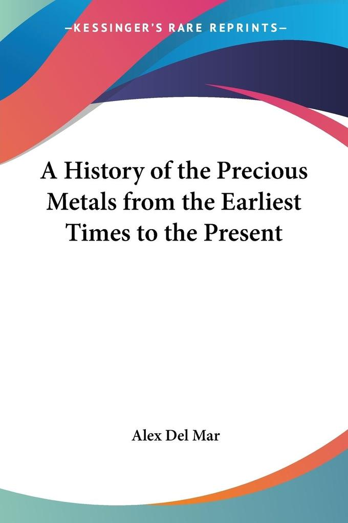 A History of the Precious Metals from the Earliest Times to the Present als Taschenbuch