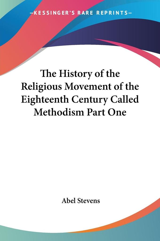 The History of the Religious Movement of the Eighteenth Century Called Methodism Part One als Taschenbuch