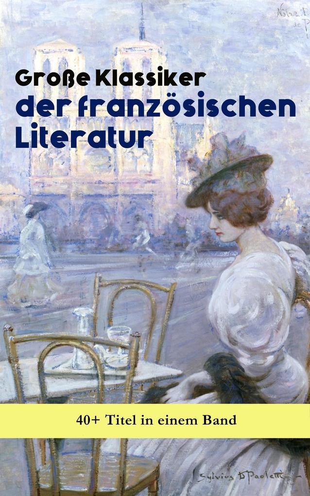 Große Klassiker der französischen Literatur: 40+ Titel in einem Band als eBook