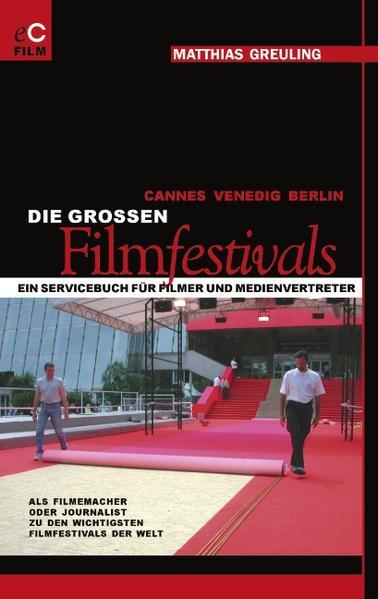 Cannes, Venedig, Berlin: Die grossen Filmfestivals als Buch