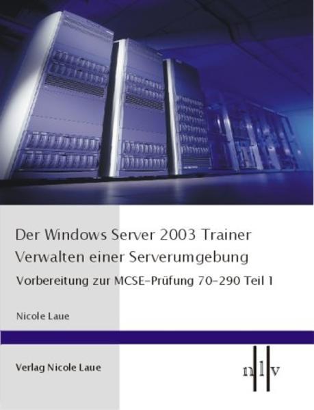 Der Windows Server 2003 Trainer 1. Verwalten einer Serverumgebung als Buch