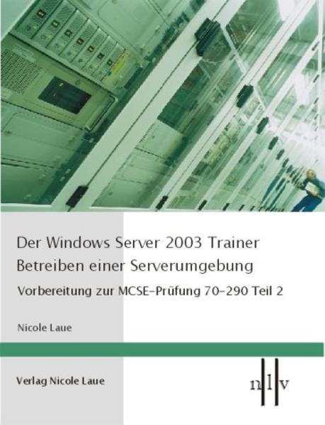 Der Windows Server 2003 Trainer. Betreiben einer Serverumgebung als Buch