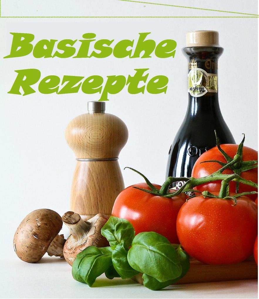 Basische Rezepte, Frühstück und Hauptgerichte- zum Entgiften, Entschlacken, Abnehmen und wohl fühlen als eBook epub