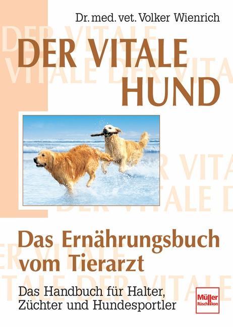 Der vitale Hund - Das Ernährungsbuch vom Tierarzt als Buch