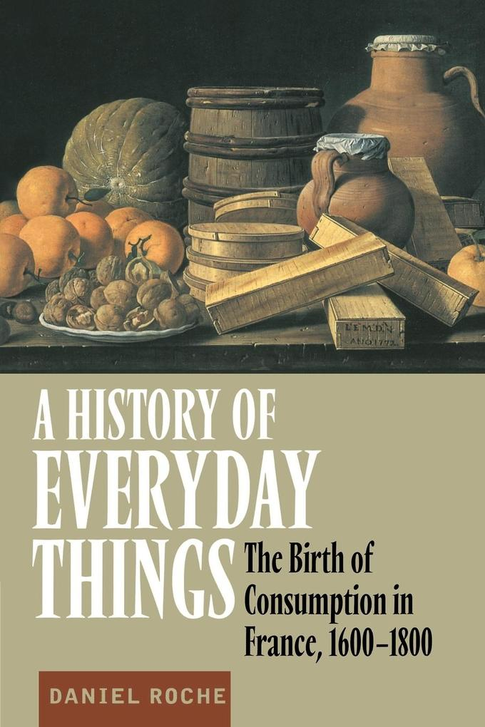 A History of Everyday Things: The Birth of Consumption in France, 1600 1800 als Buch