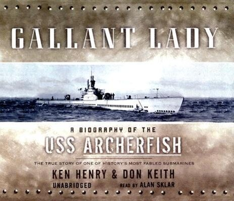 Gallant Lady: A Biography of the USS Archerfish: The True Story of One of History's Most Fabled Submarines als Hörbuch CD